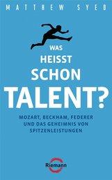 Matthew  Syed - Was heißt schon Talent?