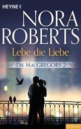 Nora  Roberts - Die MacGregors 2. Lebe die Liebe