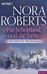 Nora  Roberts - Die MacGregors - Wie alles begann. Für Schottland und die Liebe