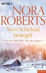 Nora  Roberts - Die MacGregors - Wie alles begann. Vom Schicksal besiegelt