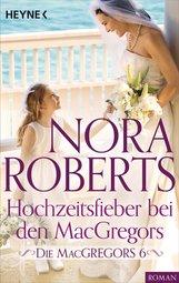 Nora  Roberts - Die MacGregors 6. Hochzeitsfieber bei den MacGregors