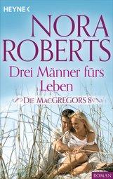 Nora  Roberts - Die MacGregors 8. Drei Männer fürs Leben