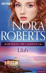 Nora  Roberts - Die Frauen der Calhouns 3. Lilah