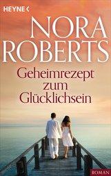 Nora  Roberts - Geheimrezept zum Glücklichsein