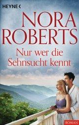Nora  Roberts - Nur wer die Sehnsucht kennt