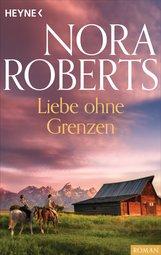 Nora  Roberts - Liebe ohne Grenzen