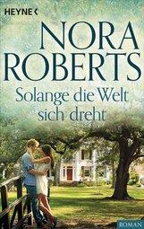Nora  Roberts - Solange die Welt sich dreht