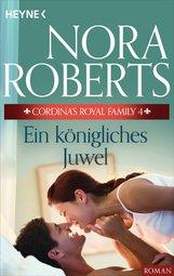 Nora  Roberts - Cordina's Royal Family 4. Ein königliches Juwel