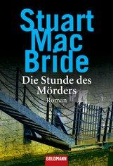 Stuart  MacBride - Die Stunde des Mörders