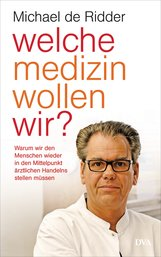 Michael de Ridder - Welche Medizin wollen wir?