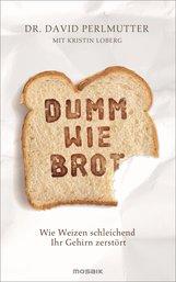 Dr. David  Perlmutter, Kristin  Loberg - Dumm wie Brot
