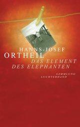 Hanns-Josef  Ortheil - Das Element des Elephanten