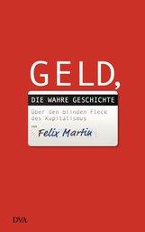 Felix  Martin - Geld, die wahre Geschichte