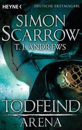 Simon  Scarrow, T. J.  Andrews - Arena - Todfeind