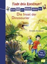 Annette  Neubauer - Erst ich ein Stück, dann du - Finde dein Abenteuer! Die Insel der Dinosaurier
