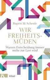 Rupert M.  Scheule - Wir Freiheitsmüden