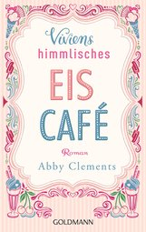 Abby  Clements - Viviens himmlisches Eiscafé