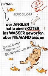 Bernd  Brucker - Der Angler hatte einen Köter ins Wasser geworfen, aber niemand biss an