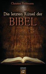 Christian  Feldmann - Die letzten Rätsel der Bibel