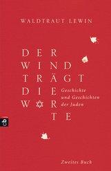 Waldtraut  Lewin - Der Wind trägt die Worte - Geschichte und Geschichten der Juden von der Neuzeit bis in die Gegenwart