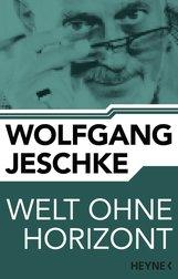Wolfgang  Jeschke - Welt ohne Horizont