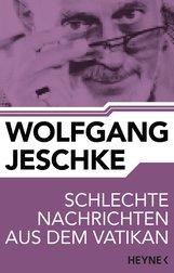 Wolfgang  Jeschke - Schlechte Nachrichten aus dem Vatikan