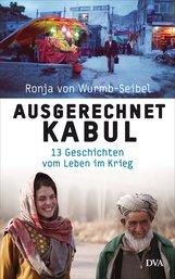 Ronja von Wurmb-Seibel - Ausgerechnet Kabul
