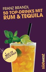Franz Brandl Spirit & Cocktailbooks S.L. - 50 Top-Drinks mit Rum und Tequila