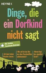 Wilhelm Heyne Verlag Verlagsgruppe Random House GmbH  (Hrsg.) - Dinge, die ein Dorfkind nicht sagt
