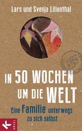 Lars  Lilienthal, Svenja  Lilienthal - In 50 Wochen um die Welt