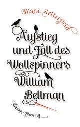 Diane  Setterfield - Aufstieg und Fall des Wollspinners William Bellman