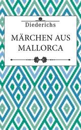 Diederichs Verlag  (Hrsg.), Felix  Karlinger  (Hrsg.) - Märchen aus Mallorca
