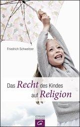 Friedrich  Schweitzer - Das Recht des Kindes auf Religion