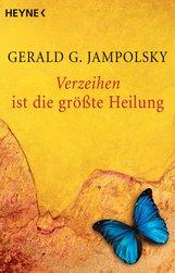 Gerald G.  Jampolsky - Verzeihen ist die größte Heilung