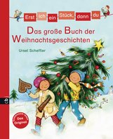 Ursel  Scheffler - Erst ich ein Stück, dann du - Das große Buch der Weihnachtsgeschichten