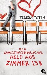 Teresa  Toten - Der ungewöhnliche Held aus Zimmer 13B