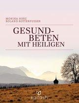 Monika  Herz, Roland  Rottenfußer - Gesundbeten mit Heiligen