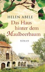 Helen  Abele - Das Haus hinter dem Maulbeerbaum