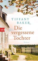 Tiffany  Baker - Die vergessene Tochter