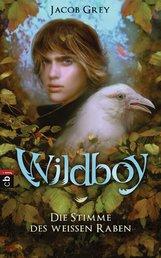 Jacob  Grey - Wildboy - Die Stimme des weißen Raben