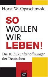 Horst W.  Opaschowski - So wollen wir leben!