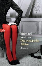 Michael  Wallner - Die russische Affäre