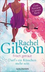 Rachel  Gibson - Frisch getraut / Darf's ein Küsschen mehr sein?