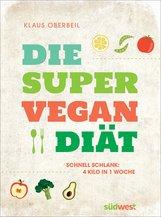 Klaus  Oberbeil - Die Super-Vegan-Diät