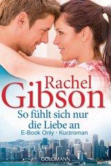 Rachel  Gibson - So fühlt sich nur die Liebe an