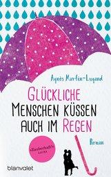Agnès  Martin-Lugand - Glückliche Menschen küssen auch im Regen