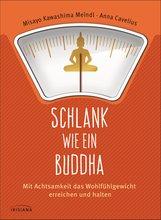Misayo  Kawashima Meindl, Anna  Cavelius - Schlank wie ein Buddha