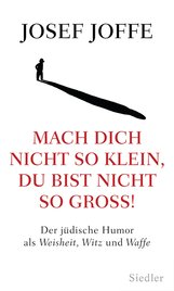 Josef  Joffe - Mach dich nicht so klein, du bist nicht so groß!