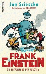 Jon  Scieszka - Frank Einstein - Die Entführung der Roboter