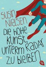 Susin  Nielsen - Die hohe Kunst, unterm Radar zu bleiben